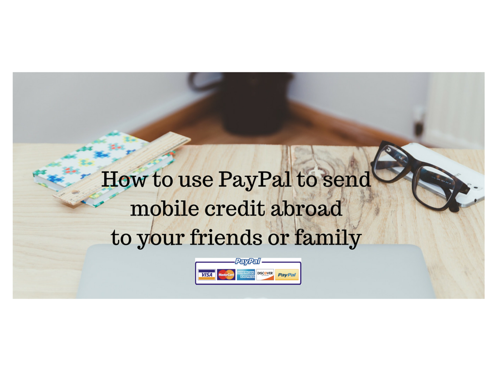 How to use PayPal to send mobile credit abroad
